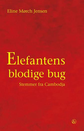 Eline Mørch Jensen: Elefantens blodige bug : stemmer fra Cambodja