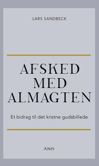 Lars Sandbeck: Afsked med almagten : et bidrag til det kristne gudsbillede
