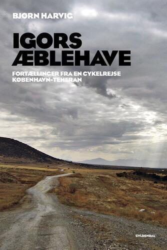 Bjørn Harvig: Igors æblehave : fortællinger fra en cykelrejse København-Teheran