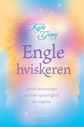 Kyle Gray: Englehviskeren : sande beretninger om håb og kærlighed fra englene
