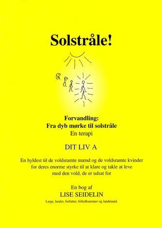 Lise Seidelin: Solstråle! : forvandling - fra dyb mørke til solstråle : en terapi. A