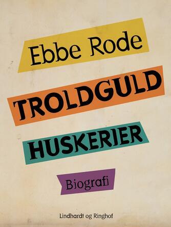 Ebbe Rode: Troldguld : huskerier : biografi