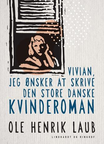 Ole Henrik Laub: Vivian, jeg ønsker at skrive den store danske kvinderoman