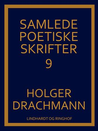Holger Drachmann: Samlede poetiske skrifter. 9
