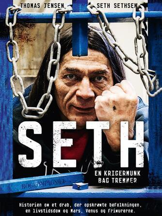 Thomas Jensen (f. 1970-04-11), Seth Sethsen (f. 1955-05-26): Seth : en krigermunk bag tremmer : historien om et drab, der opskræmte befolkningen, en livstidsdom og Mars, Venus og frimurerne