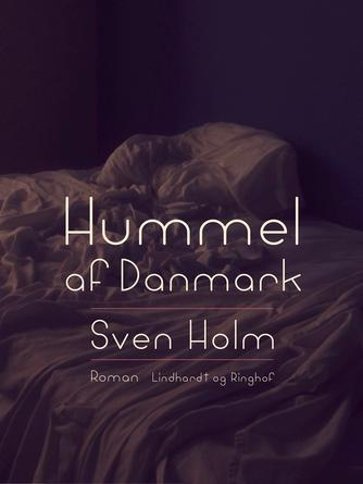 Sven Holm (f. 1940): Hummel af Danmark : roman
