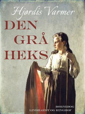 Hjørdis Varmer: Den grå heks : børnebog