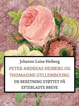 Johanne Luise Heiberg: Peter Andreas Heiberg og Thomasine Gyllembourg : en beretning, støttet på efterladte breve. 1. bind