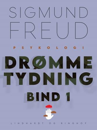 Sigmund Freud: Drømmetydning. Bind 1