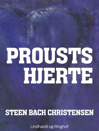 Steen Bach Christensen (f. 1956): Prousts hjerte