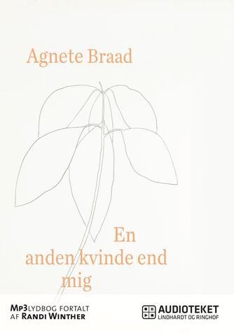 Agnete Braad (f. 1976): En anden kvinde end mig