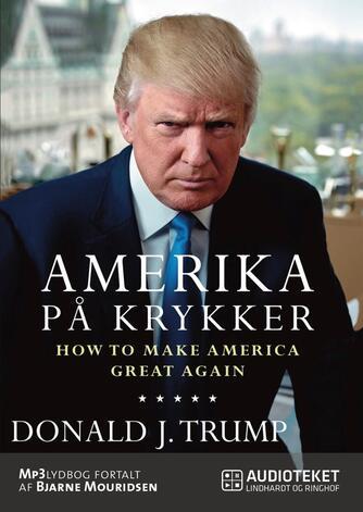 Donald J. Trump: Amerika på krykker : how to make America great again