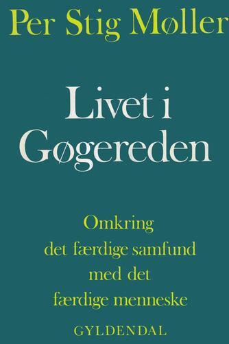 Per Stig Møller (f. 1942): Livet i gøgereden : omkring det færdige samfund med det færdige menneske