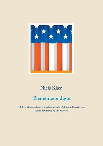 : Elementære digte : 52 digte af Massachusetts-kvartetten Emily Dickinson, Robert Frost, Adelaide Crapsey og Jim Knowles