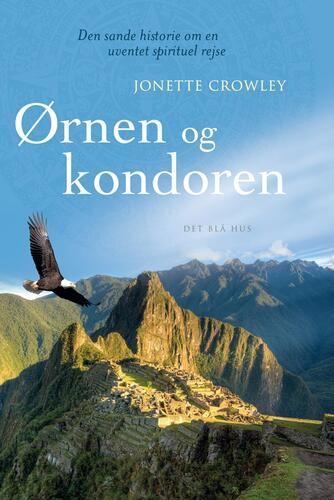Jonette Crowley: Ørnen og kondoren : den sande historie om en uventet spirituel rejse