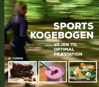 Anne Henriksen (f. 1984-08-30): Sportskogebogen : vejen til optimal præstation