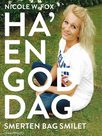 Nicole W. Fox (f. 1963): Ha' en god dag : smerten bag smilet