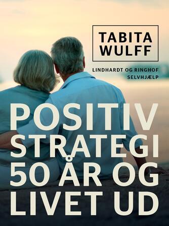 Tabita Wulff: Positiv strategi : 50 år og livet ud : selvhjælp