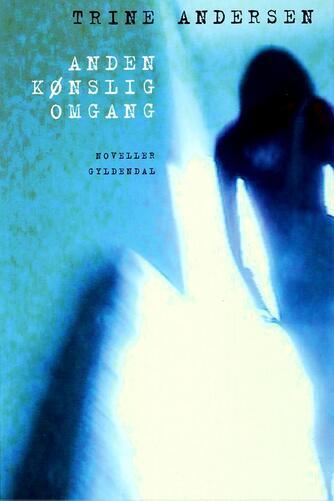Trine Andersen (f. 1969): Anden kønslig omgang : noveller