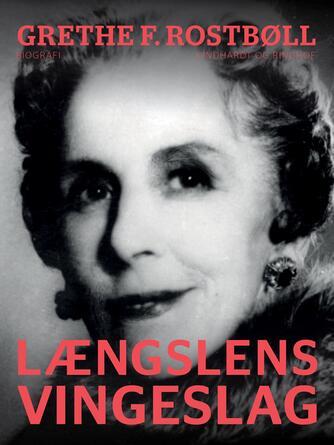 Grethe Rostbøll: Længslens vingeslag : biografi