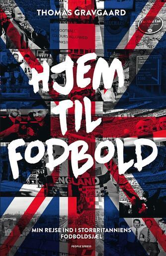 Thomas Gravgaard (f. 1975): Hjem til fodbold : min rejse ind i Storbritanniens fodboldsjæl