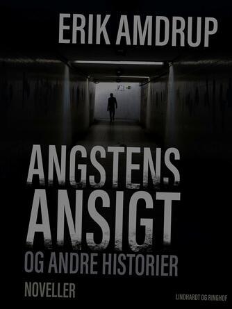 Erik Amdrup: Angstens ansigt og andre historier : noveller