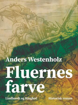 Anders Westenholz (f. 1936): Fluernes farve : historisk roman