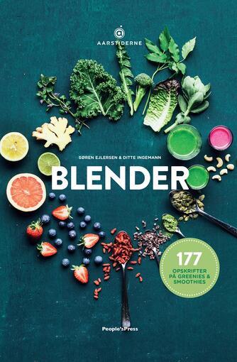Søren Ejlersen, Ditte Ingemann: Blender : 177 opskrifter på greenies & smoothies