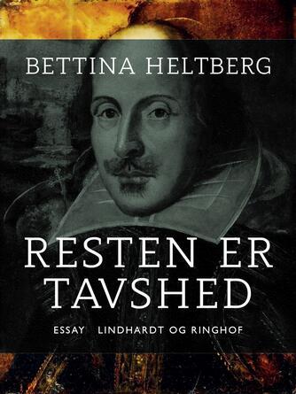 Bettina Heltberg: Resten er tavshed : essay