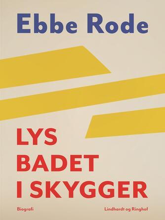 Ebbe Rode: Lys badet i skygger : biografi