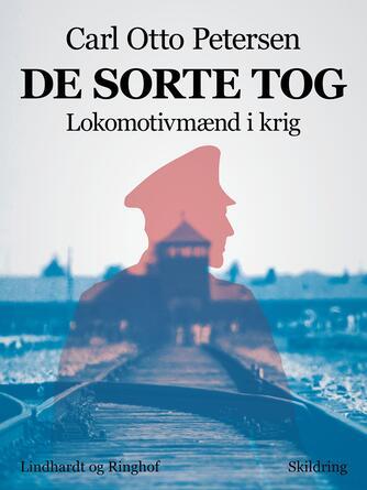 Carl Otto Petersen (f. 1923): De sorte tog : lokomotivmænd i krig