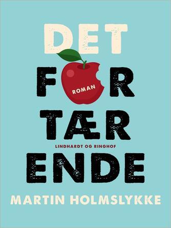 Martin Holmslykke: Det fortærende : roman