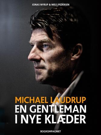 Jonas Nyrup, Niels Pedersen: Michael Laudrup - en gentleman i nye klæder