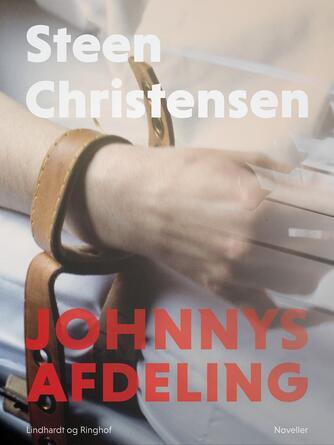 Steen Christensen (f. 1944): Johnnys afdeling : noveller