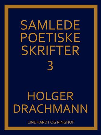 Holger Drachmann: Samlede poetiske skrifter. 3