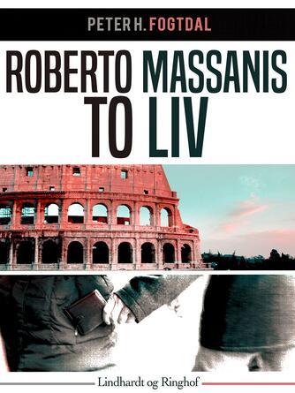 Peter Fogtdal: Roberto Massanis to liv
