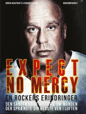 Lennart Elkjær, Søren Baastrup: Expect no mercy : en rockers erindringer : den sandfærdige historie om manden der sprængte sin bedste ven i luften