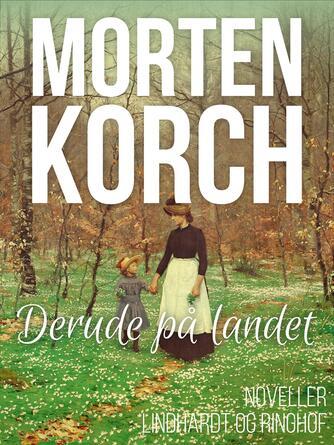 Morten Korch: Derude på landet : noveller