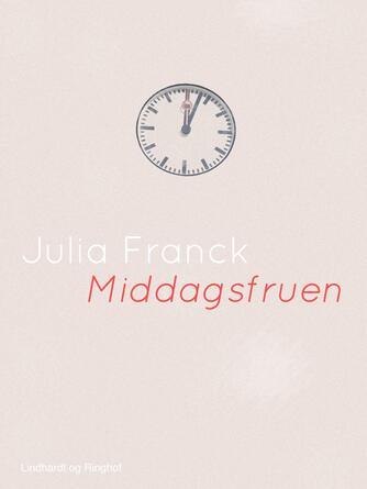 Julia Franck: Middagsfruen