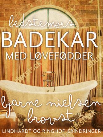 Bjarne Nielsen Brovst: Bedstemors badekar med løvefødder : erindringer