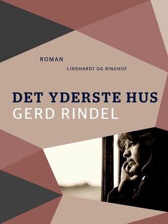 Gerd Rindel: Det yderste hus : roman