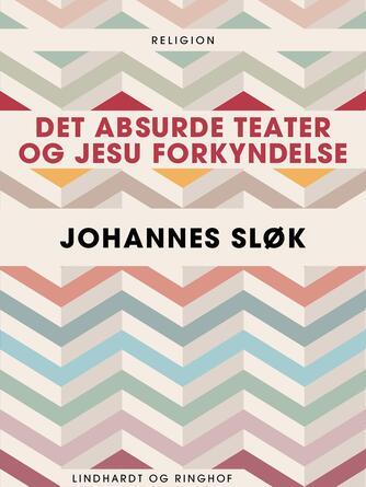 Johannes Sløk: Det absurde teater og Jesu forkyndelse