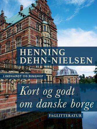 Henning Dehn-Nielsen: Kort og godt om danske borge