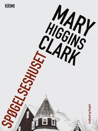 Mary Higgins Clark: Spøgelseshuset : krimi