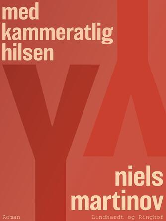 Niels Martinov: Med kammeratlig hilsen : roman