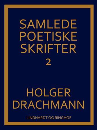 Holger Drachmann: Samlede poetiske skrifter. 2