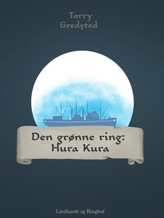 Torry Gredsted: Den grønne ring : Hura Kura