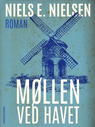 Niels E. Nielsen (f. 1924): Møllen ved havet : roman