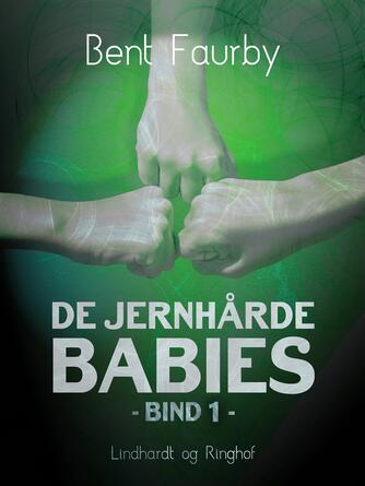 Bent Faurby: De jernhårde babies. Bind 1