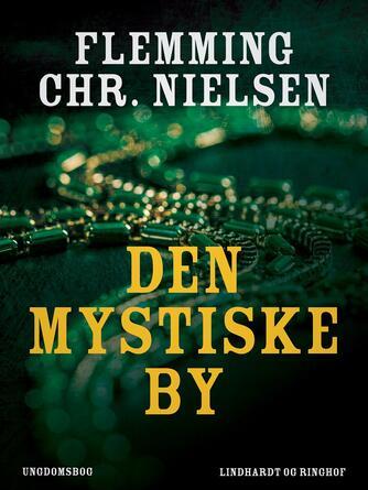 Flemming Chr. Nielsen (f. 1943): Den mystiske by : ungdomsbog